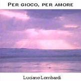 Per gioco, per amore - Luciano Lombardi