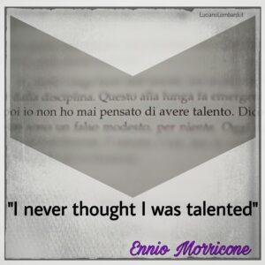 Mai pensato di avere talento - Ennio Morricone