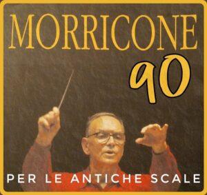 Morricone 90 - Per le antiche scale